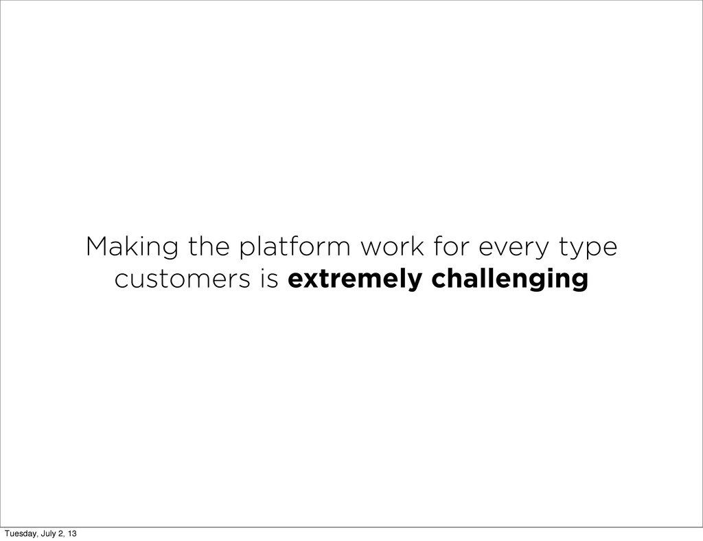 Making the platform work for every type custome...