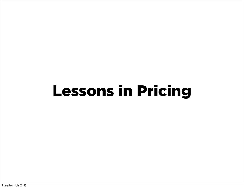 Lessons in Pricing Tuesday, July 2, 13