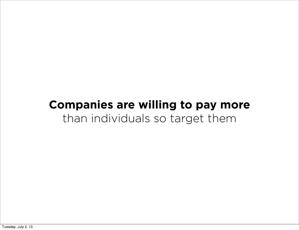 Companies are willing to pay more than individu...
