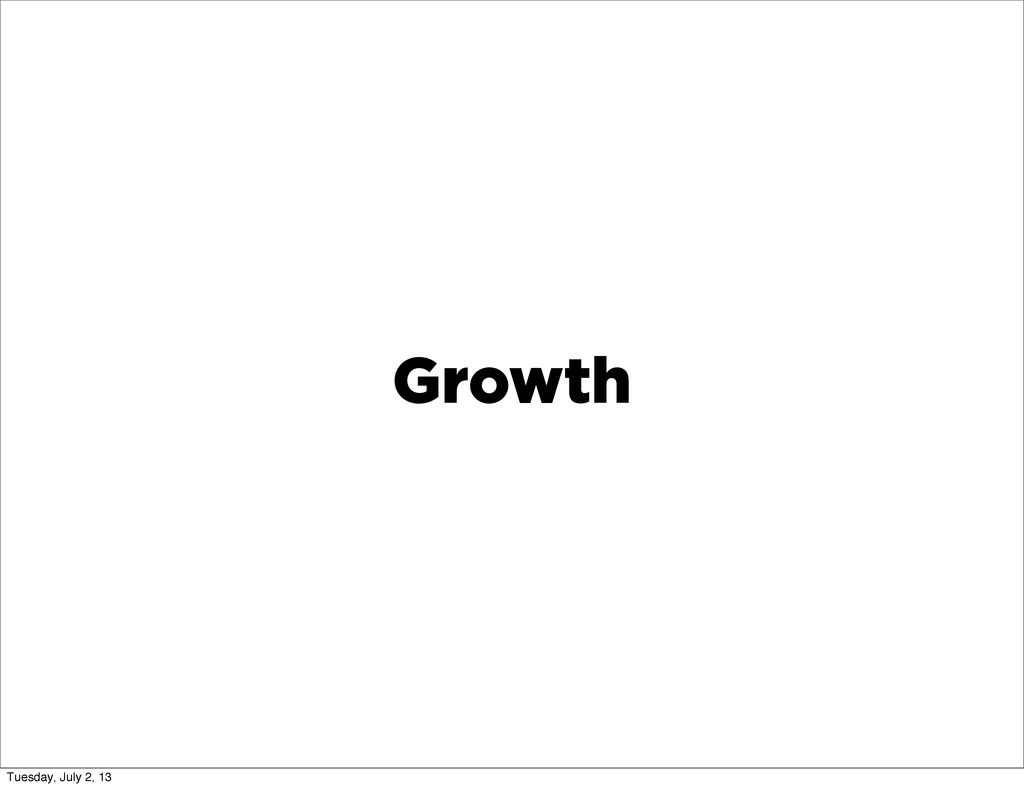 Growth Tuesday, July 2, 13