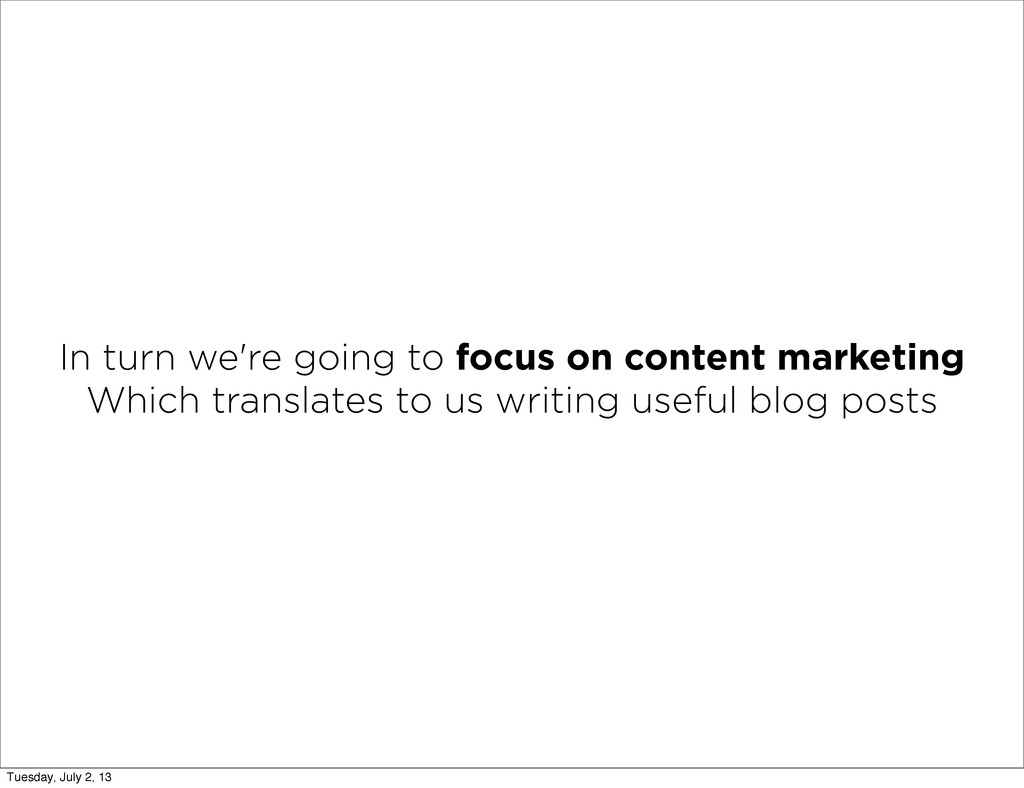 In turn we're going to focus on content marketi...