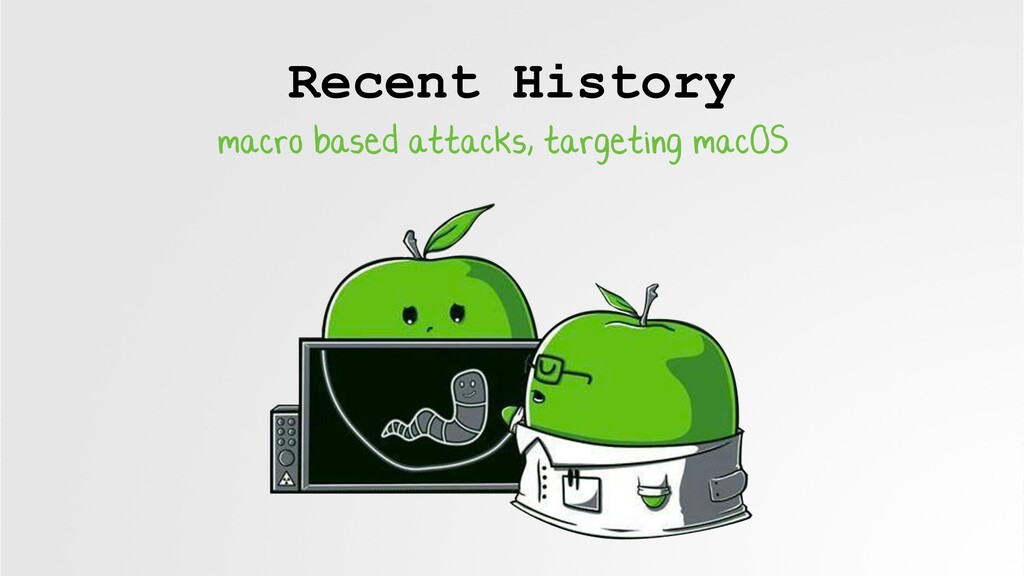 Recent History macro based attacks, targeting m...
