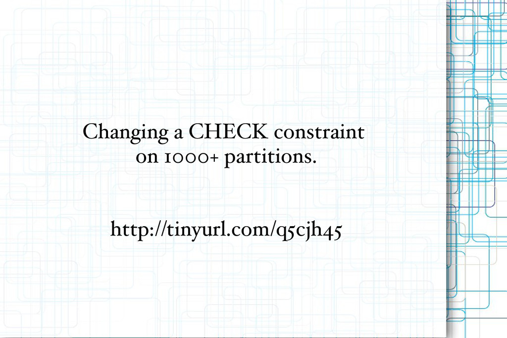Changing a CHECK constraint on 1000+ partitions...