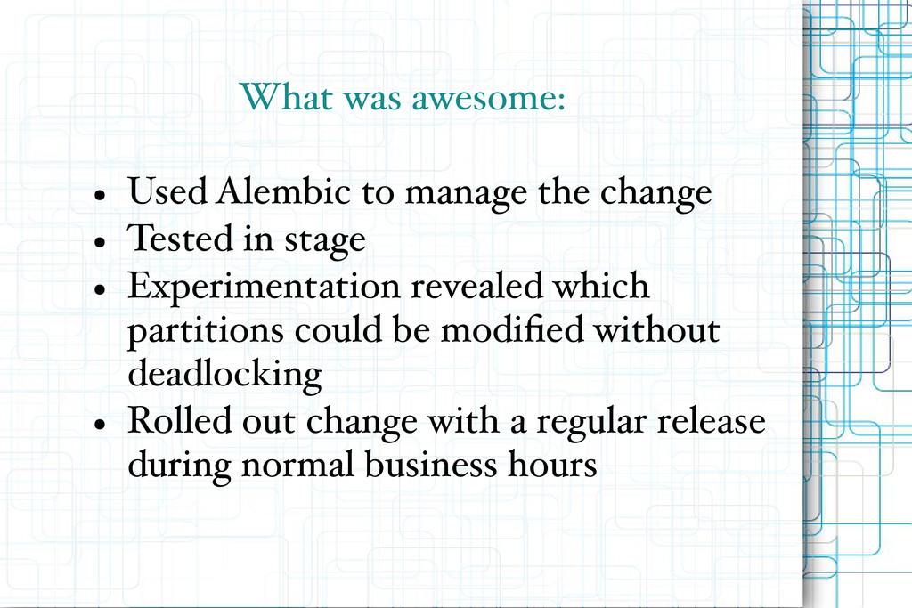 What was awesome: ● Used Alembic to manage the ...