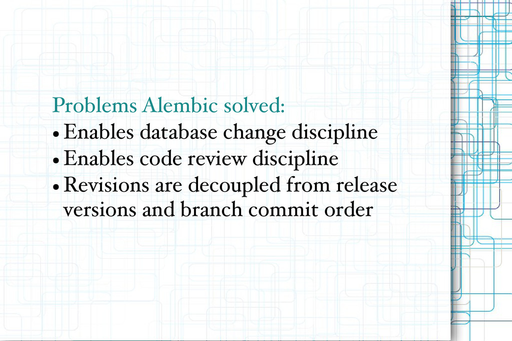 Problems Alembic solved: ● Enables database cha...