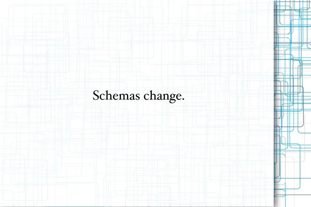 Schemas change.