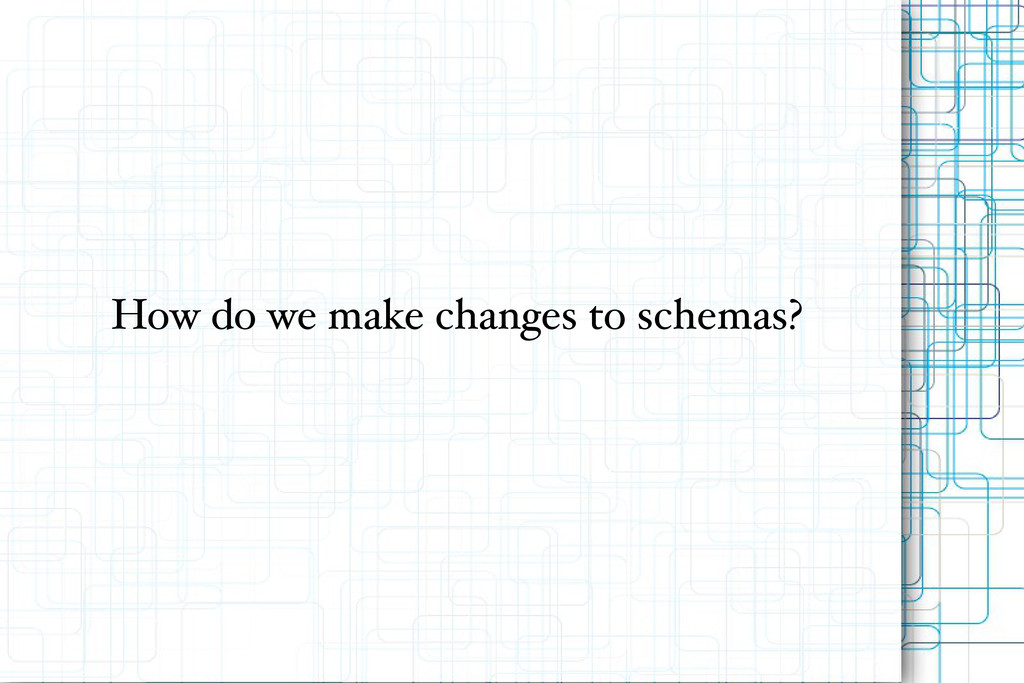 How do we make changes to schemas?