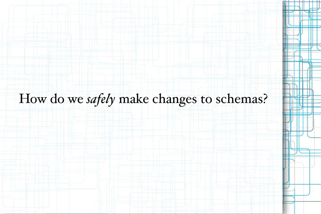 How do we safely make changes to schemas?