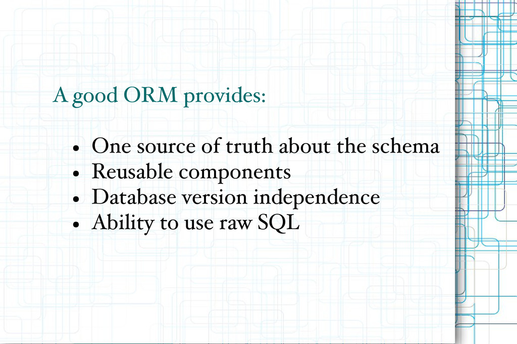 A good ORM provides: ● One source of truth abou...