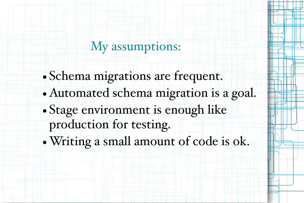 My assumptions: ● Schema migrations are frequen...