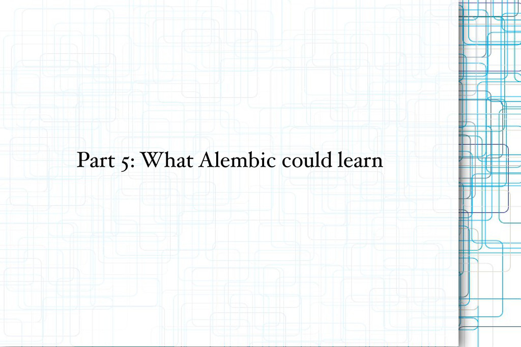 Part 5: What Alembic could learn