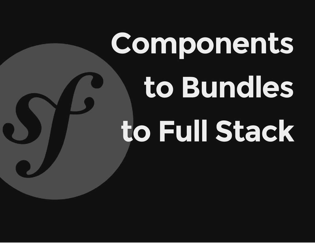Components to Bundles to Full Stack