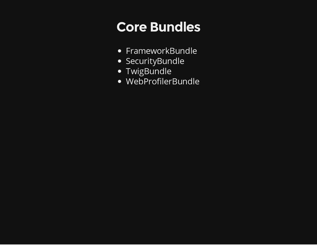 Core Bundles FrameworkBundle SecurityBundle Twi...