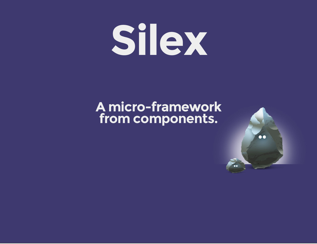Silex A micro-framework from components.
