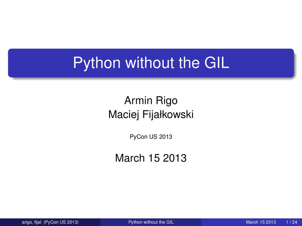 Python without the GIL Armin Rigo Maciej Fijałk...