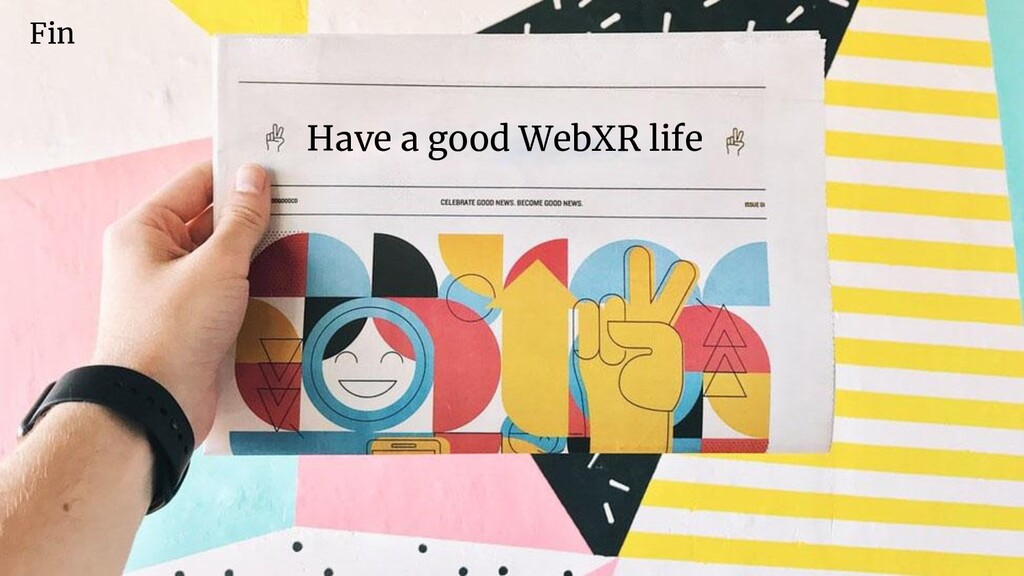 Fin Have a good WebXR life