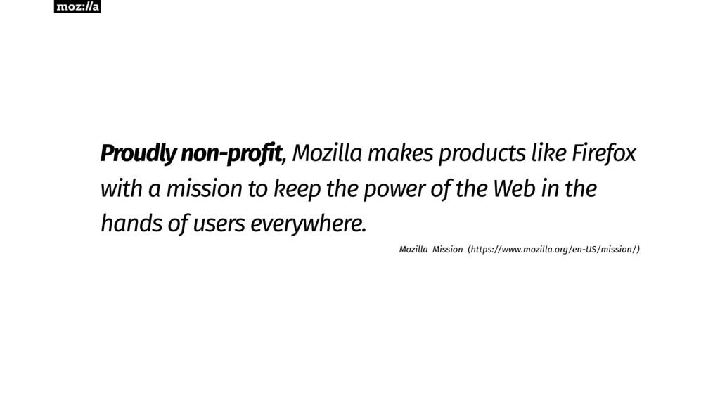 Proudly non-profit, Mozilla makes products like...
