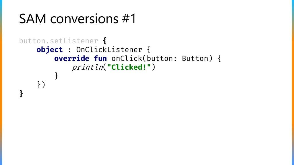 SAM conversions #1 button.setListener { object ...