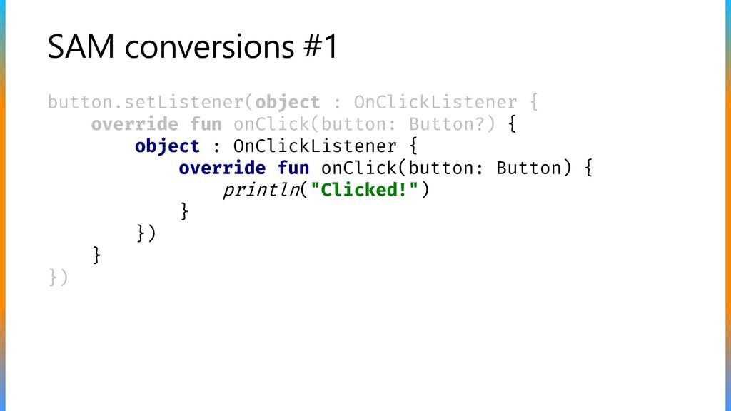 SAM conversions #1 button.setListener(object : ...