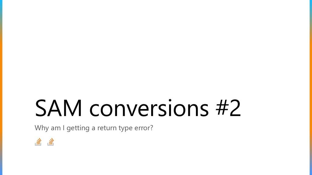 SAM conversions #2 Why am I getting a return ty...
