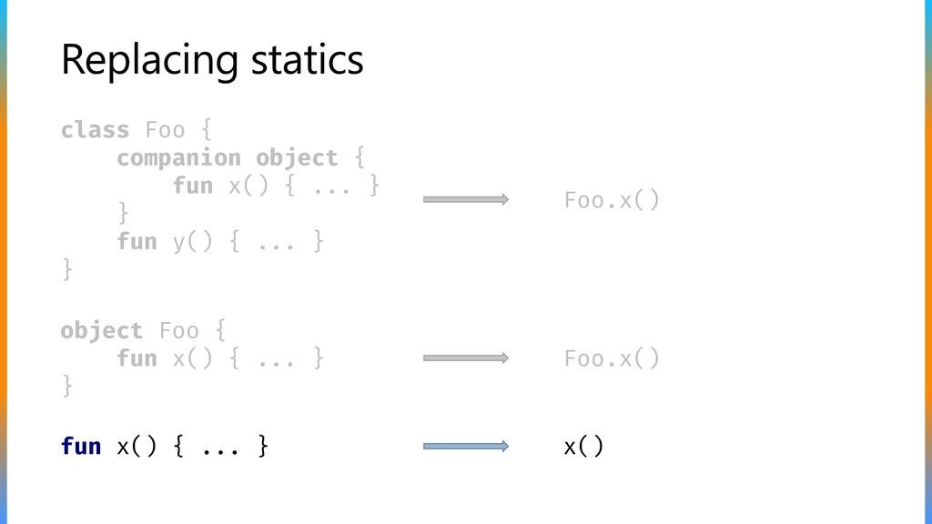 Replacing statics class Foo { companion object ...