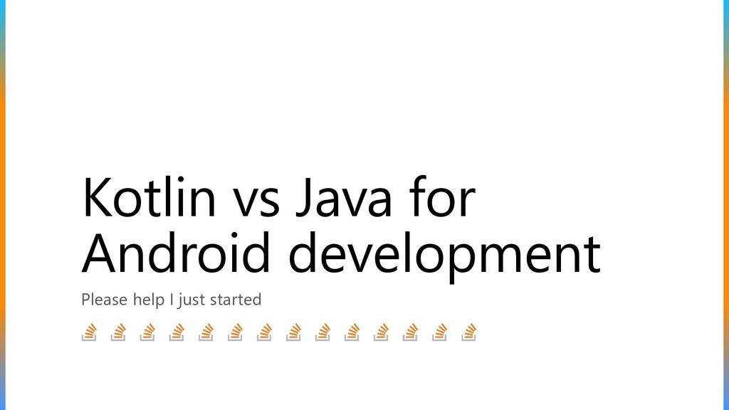 Kotlin vs Java for Android development Please h...