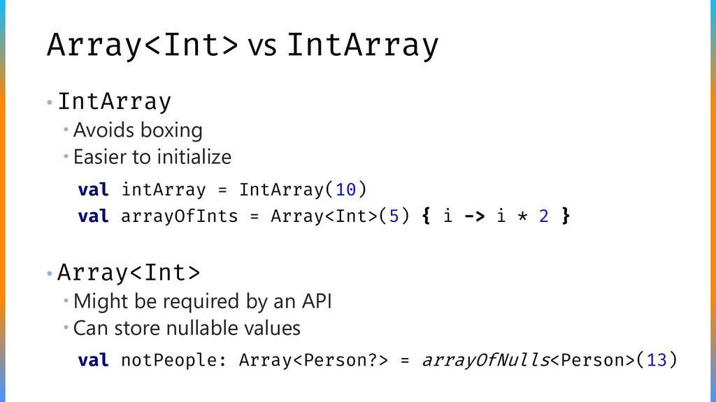 Array<Int> vs IntArray • IntArray  Avoids boxi...