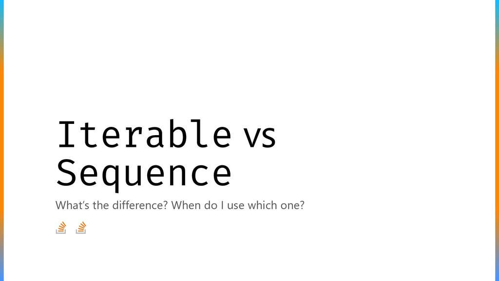 Iterable vs Sequence What's the difference? Whe...