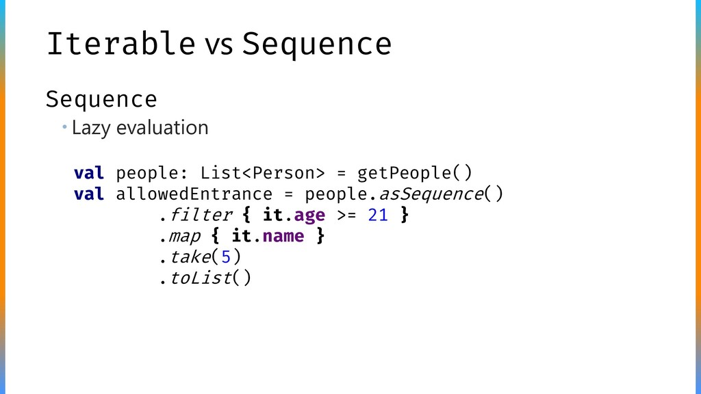 Iterable vs Sequence Sequence  Lazy evaluation...