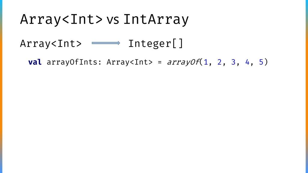 Array<Int> vs IntArray Array<Int> Integer[] val...