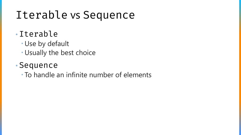 Iterable vs Sequence • Iterable  Use by defaul...