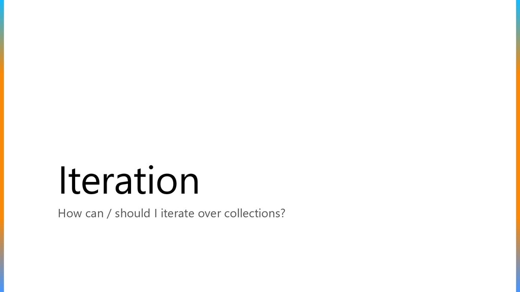 Iteration How can / should I iterate over colle...