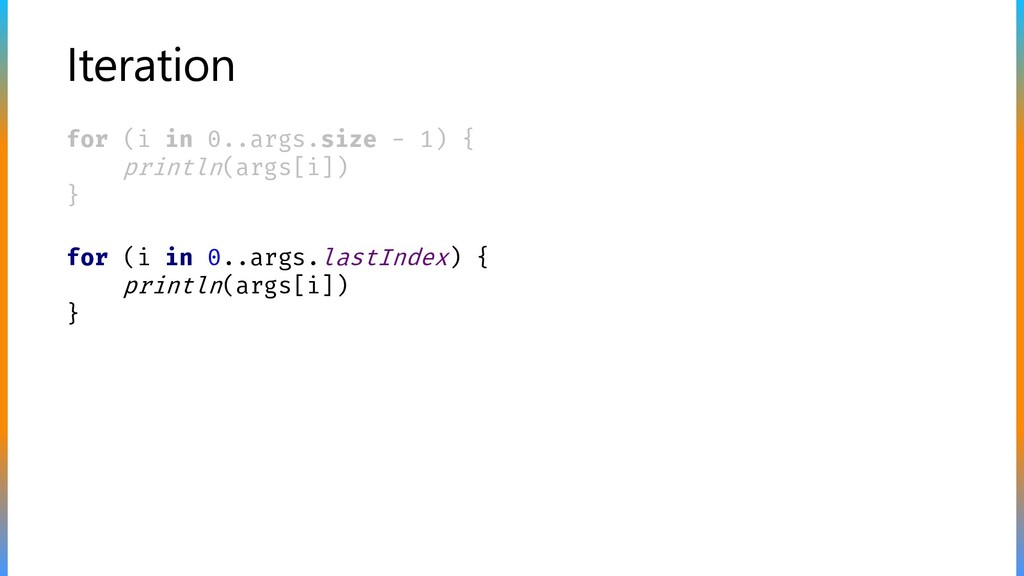 Iteration for (i in 0..args.size - 1) { println...