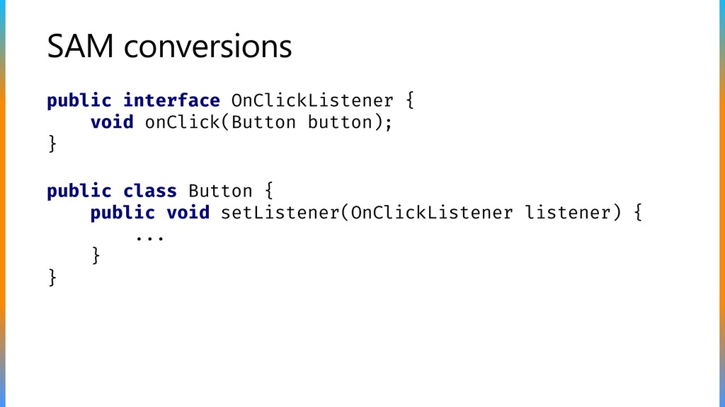 SAM conversions public interface OnClickListene...