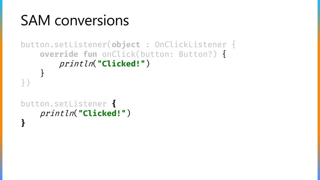 SAM conversions button.setListener(object : OnC...