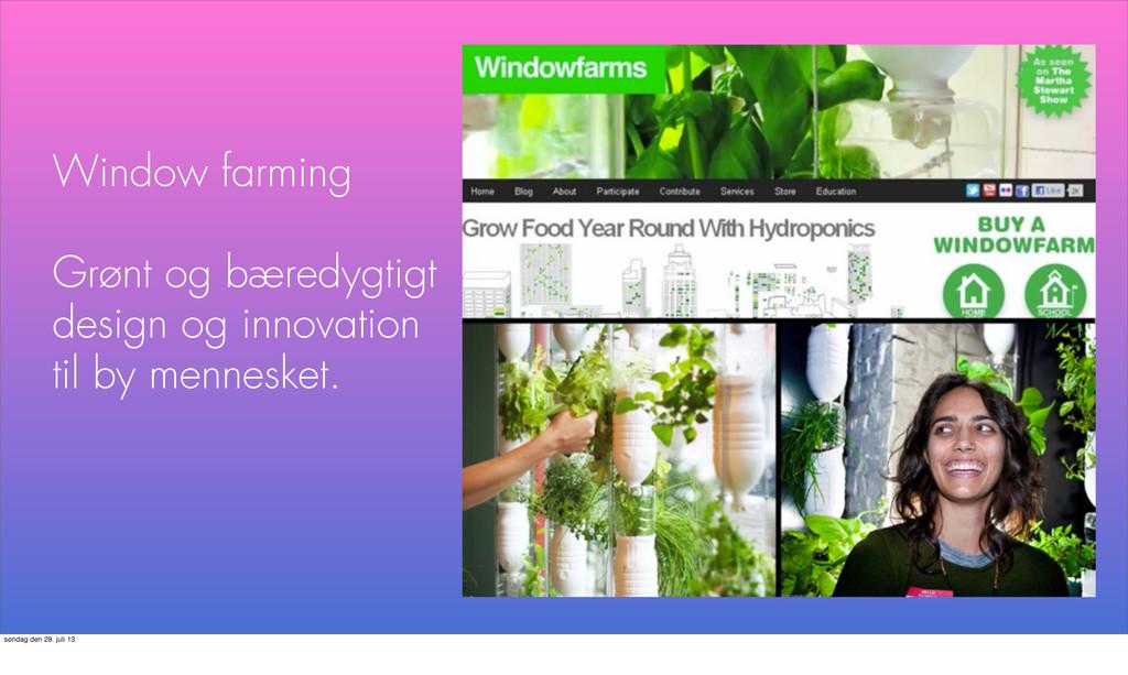 Window farming Grønt og bæredygtigt design og i...