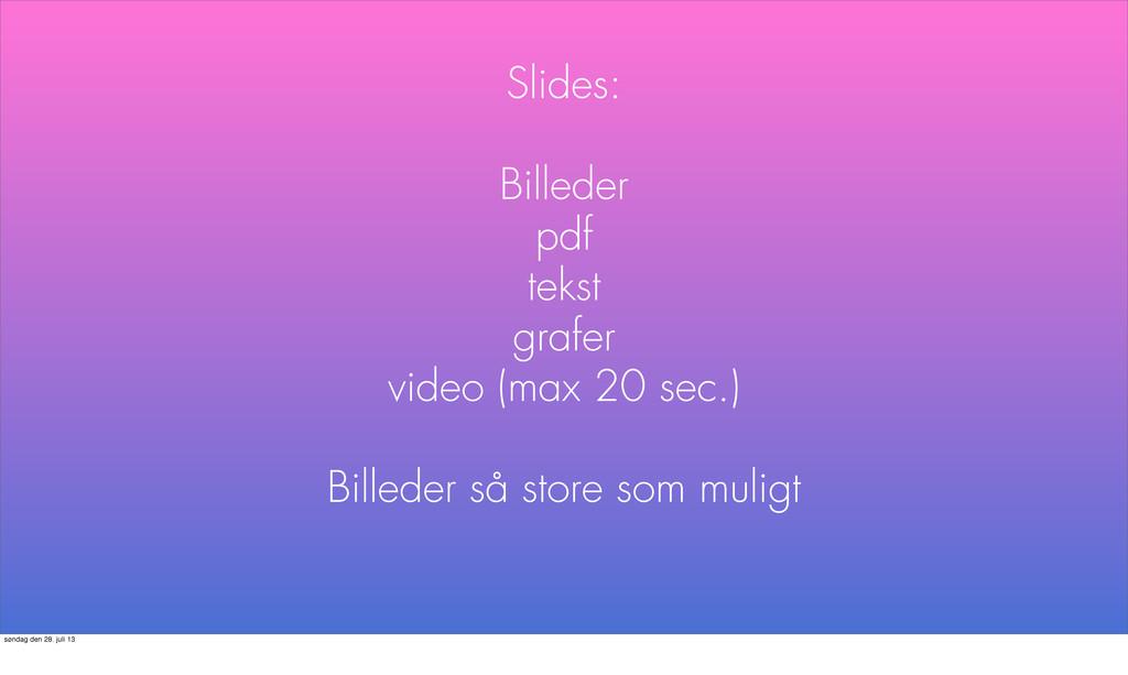 Slides: Billeder pdf tekst grafer video (max 20...
