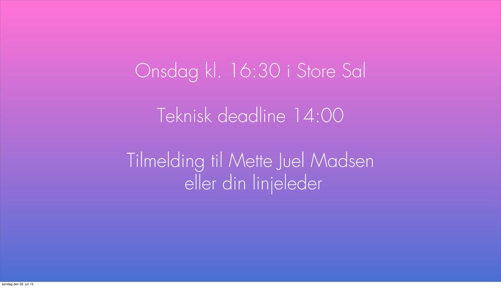 Onsdag kl. 16:30 i Store Sal Teknisk deadline 1...