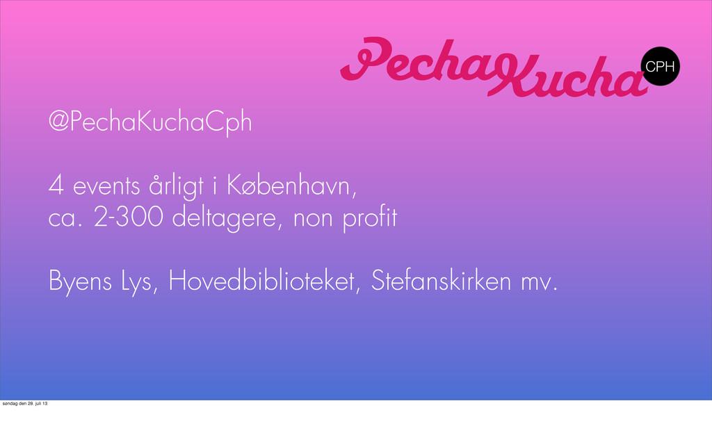 @PechaKuchaCph 4 events årligt i København, ca....
