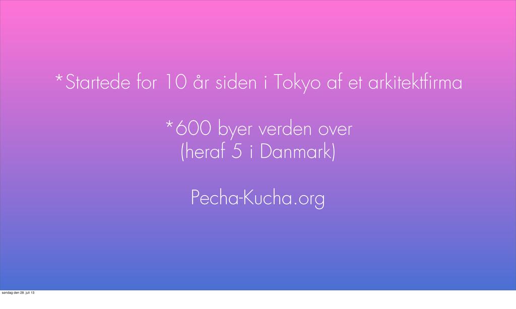 *Startede for 10 år siden i Tokyo af et arkitek...