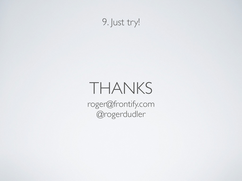 THANKS roger@frontify.com @rogerdudler 9. Just ...