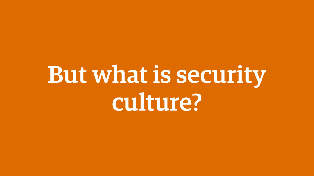 But what is security culture?