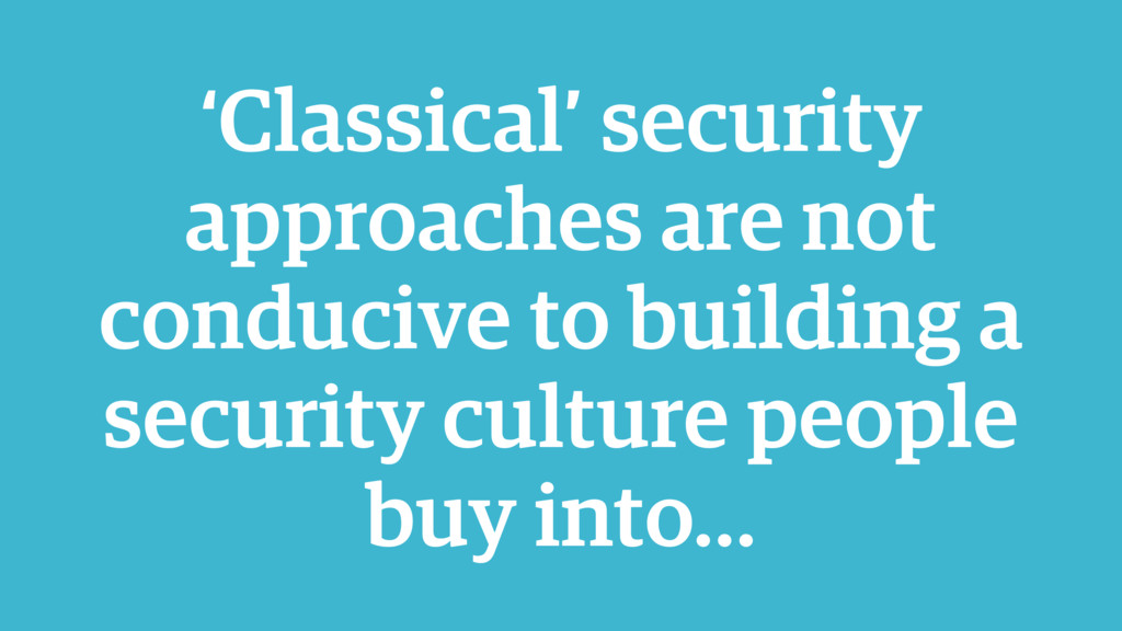 'Classical' security approaches are not conduci...