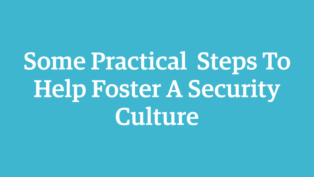 Some Practical Steps To Help Foster A Security ...