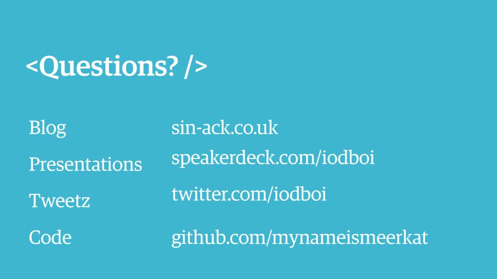 <Questions? /> Blog sin-ack.co.uk Presentations...