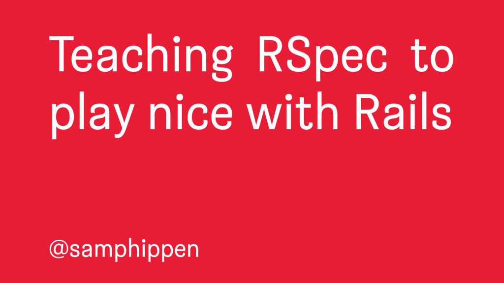 Teaching RSpec to play nice with Rails @samphip...