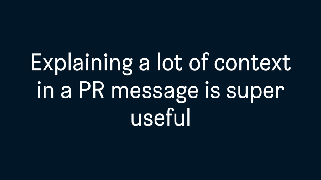 Explaining a lot of context in a PR message is ...