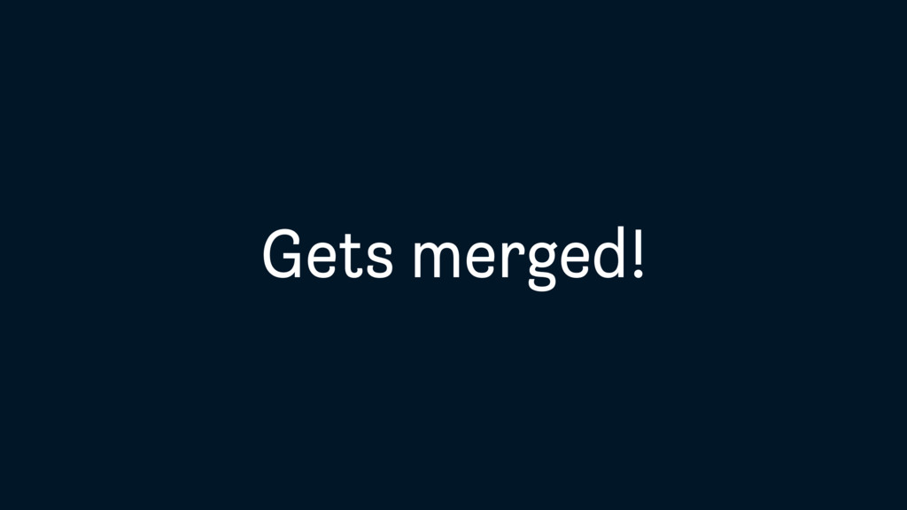 Gets merged!