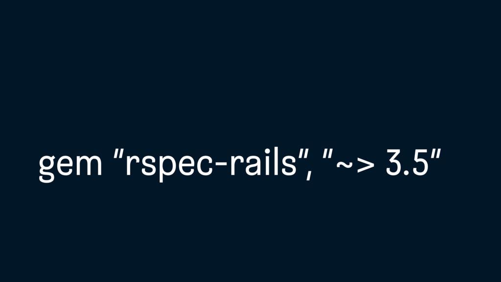 """gem """"rspec-rails"""", """"~> 3.5"""""""