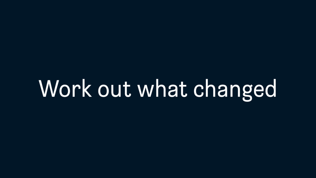 Work out what changed